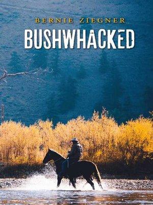 cover image of Bushwhacked