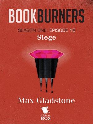 cover image of Siege (Bookburners Season 1 Episode 16)