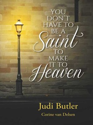 cover image of You Don't Have To Be A Saint To Make It To Heaven