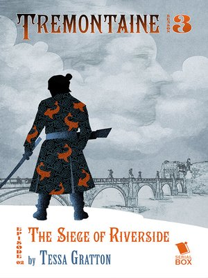 cover image of The Siege of Riverside (Tremontaine Season 3 Episode 2)