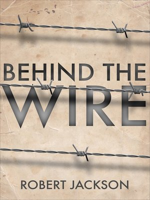 cover image of Behind the Wire