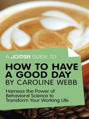 cover image of A Joosr Guide to... How to Have a Good Day by Caroline Webb