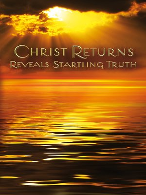 cover image of Christ Returns--Reveals Startling Truth