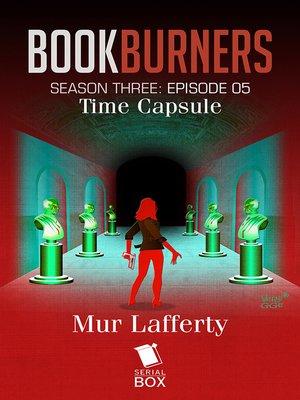 cover image of Time Capsule (Bookburners Season 3 Episode 5)