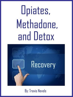 cover image of Opiates, Methadone, and Detox