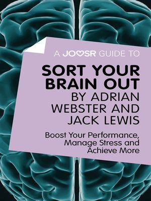 cover image of A Joosr Guide to... Sort Your Brain out by Adrian Webster and Jack Lewis