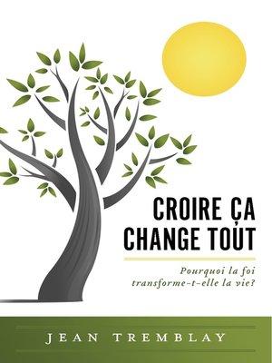 cover image of Croire ça change tout