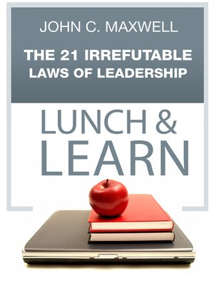 The 21 Irrefutable Laws Of Leadership Lunch Learn By John C