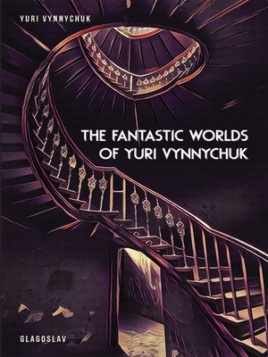 cover image of The Fantastic Worlds of Yuri Vynnychuk