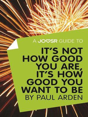 cover image of A Joosr Guide to... It's Not How Good You Are, It's How Good You Want to Be by Paul Arden