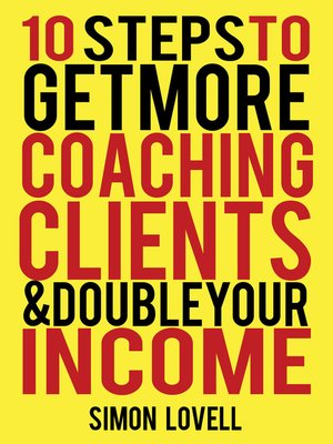 cover image of 10 Steps to Get More Coaching Clients & Double Your Income