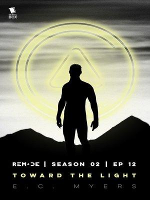 cover image of Toward the Light (ReMade Season 2 Episode 12)