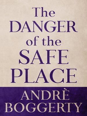 cover image of The Danger of the Safe Place