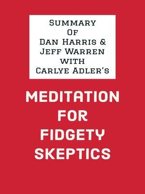cover image of Summary of Dan Harris & Jeff Warren with Carlye Adler's Meditation for Fidgety Skeptics