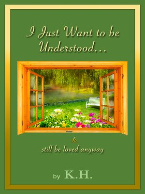 cover image of I Just Want to Be Understood & ...still Be Loved Anyway