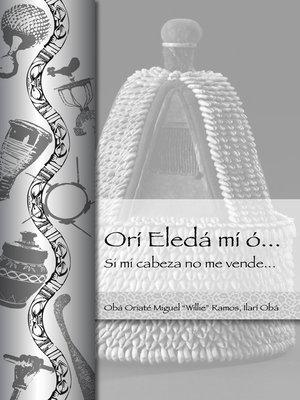 cover image of Orí Eledá mí ó . . .  Si mi cabeza no me vende