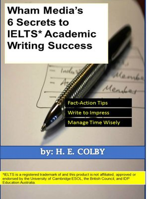 cover image of Wham Media's 6 Secrets to IELTS Academic Writing Success