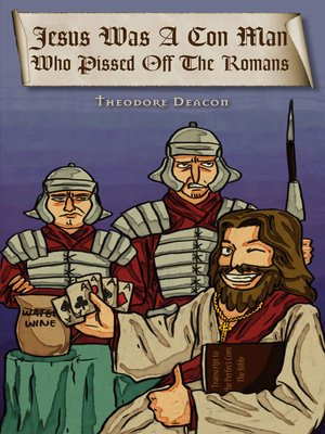 cover image of Jesus Was a Con Man Who Pissed off the Romans