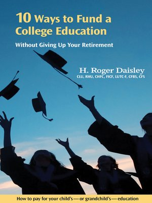 cover image of 10 Ways to Fund a College Education Without Giving Up Your Retirement
