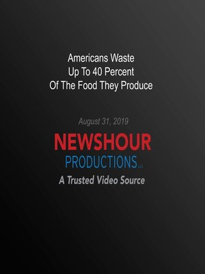 cover image of Americans Waste Up To 40 Percent Of The Food They Produce