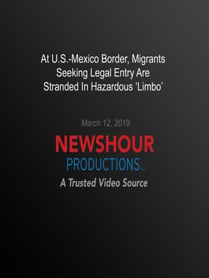 cover image of At U.S.-Mexico Border, Migrants Seeking Legal Entry Are Stranded In Hazardous 'Limbo'
