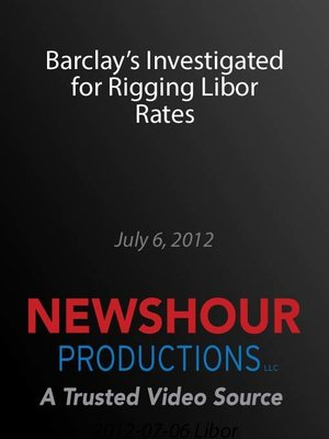 cover image of Barclay's Investigated for Rigging Libor Rates