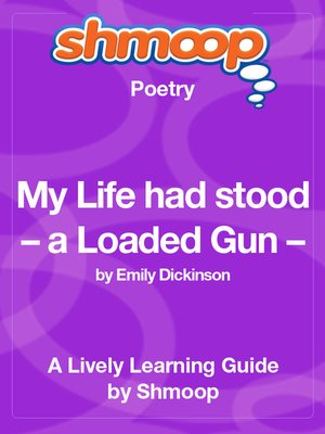 cover image of My Life had stood – a Loaded Gun –