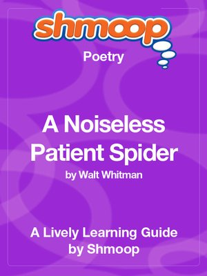 "a noiseless spider biogaphy analysis Analysis of text some symbols walt whitman biography biocom boghani, a ed walt whitman: poems ""a noiseless patient spider"" summary and analysis."