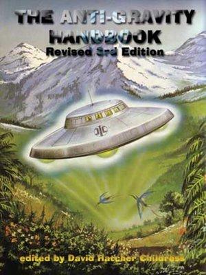 The Anti-Gravity Handbook by David Hatcher Childress