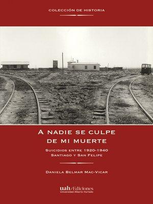 cover image of A nadie se culpe de mi muerte