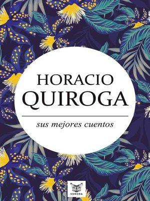 cover image of Horacio Quiroga, sus mejores cuentos