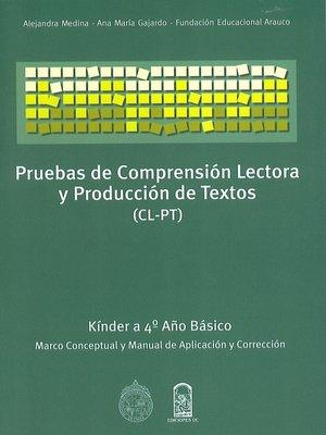 cover image of Pruebas de comprensión lectora y producción de textos (CL-PT) Kinder a 4º básico