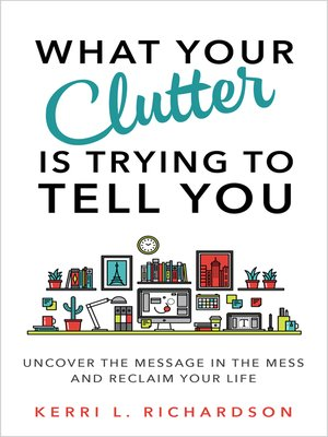 cover image of What Your Clutter Is Trying to Tell You