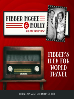 cover image of Fibber McGee and Molly: Fibber's Idea for World Travel
