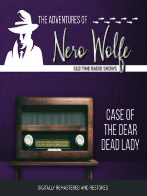 cover image of The Adventures of Nero Wolfe: Case of the Dear Dead Lady