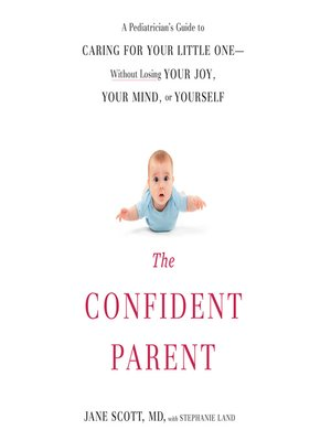 cover image of The Confident Parent: A Pediatrician's Guide to Caring for Your Little One