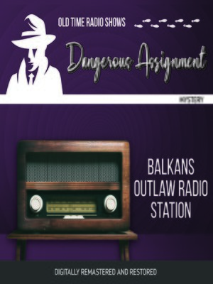 cover image of Dangerous Assignment: Balkans Outlaw Radio Station