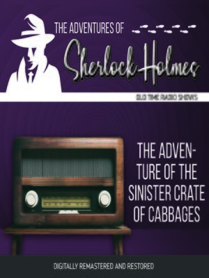 cover image of The Adventures of Sherlock Holmes: The Adventure of the Sinister Crate of Cabbages