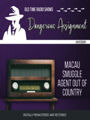 cover image of Dangerous Assignment: Macau Smuggle Agent Out of Country