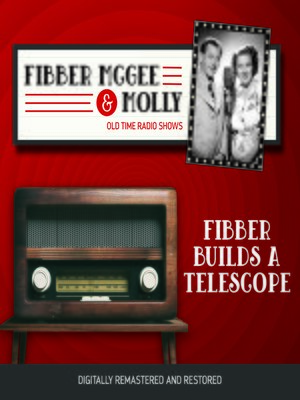 cover image of Fibber McGee and Molly: Fibber Builds a Telescope