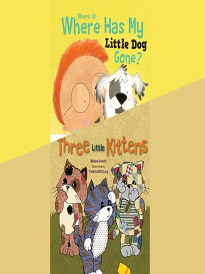 cover image of Where, Oh Where Has My Little Dog Gone? / Three Little Kittens