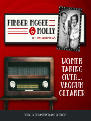 cover image of Fibber McGee and Molly: Women Taking Over... Vaccum Cleaner