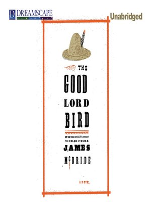The Good Lord Bird By James Mcbride Overdrive Rakuten Overdrive