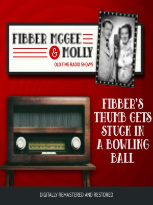 cover image of Fibber McGee and Molly: Fibber's Thumb Gets Stuck in a Bowling Ball