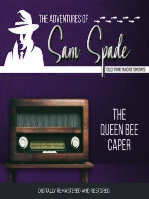 cover image of The Adventures of Sam Spade: The Queen Bee Caper