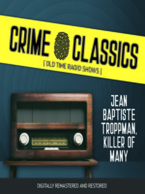 cover image of Crime Classics: Jean Baptiste Troppman, Killer of Many