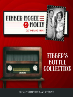 cover image of Fibber McGee and Molly: Fibber's Bottle Collection