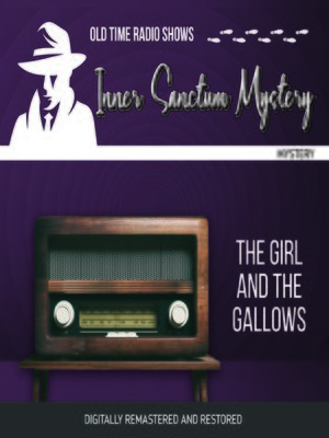 cover image of Inner Sanctum Mystery: The Girl and the Gallows