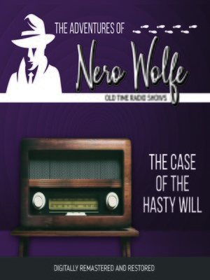 cover image of The Adventures of Nero Wolfe: The Case of the Hasty Will