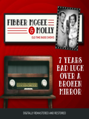 cover image of Fibber McGee and Molly: 7 Years Bad Luck Over a Broken Mirror